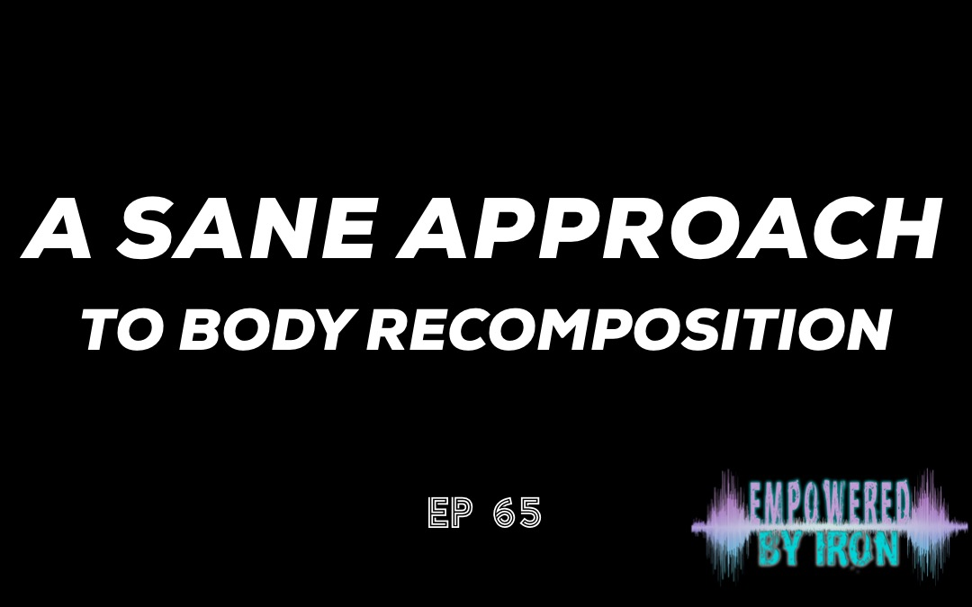 A Sane Approach to Body Recomposition – Episode 65