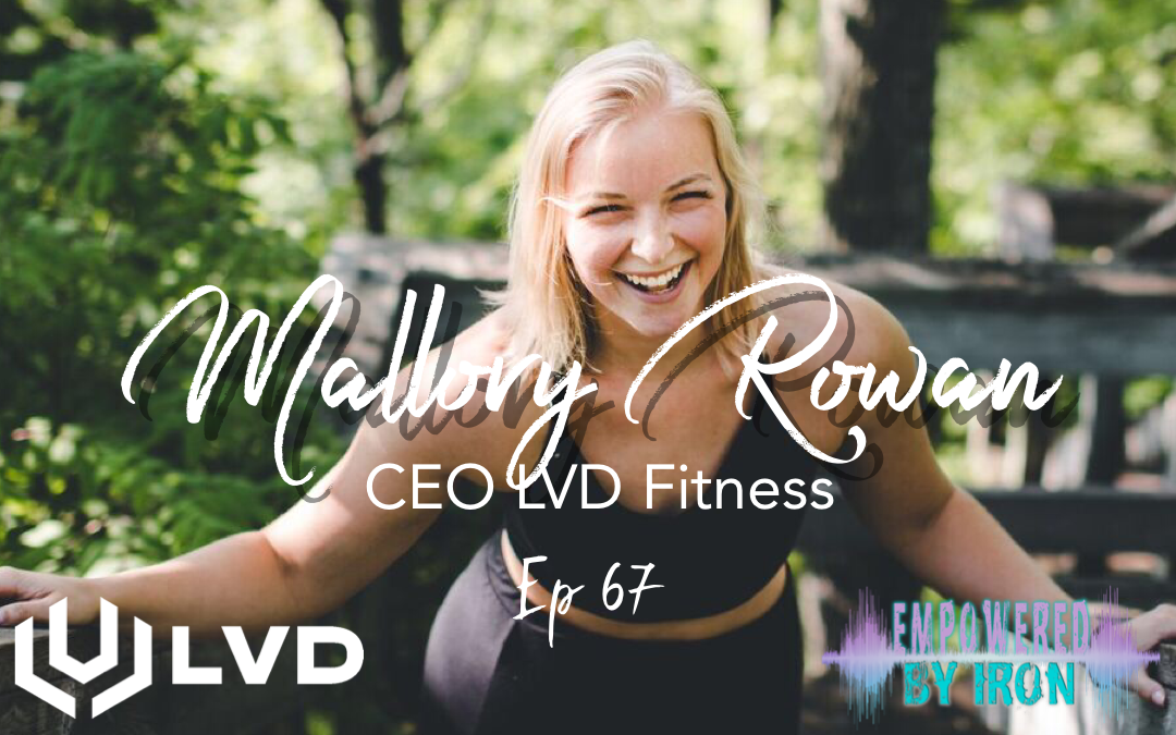 Mallory Rowan: CEO of LVD Fitness – Episode 67