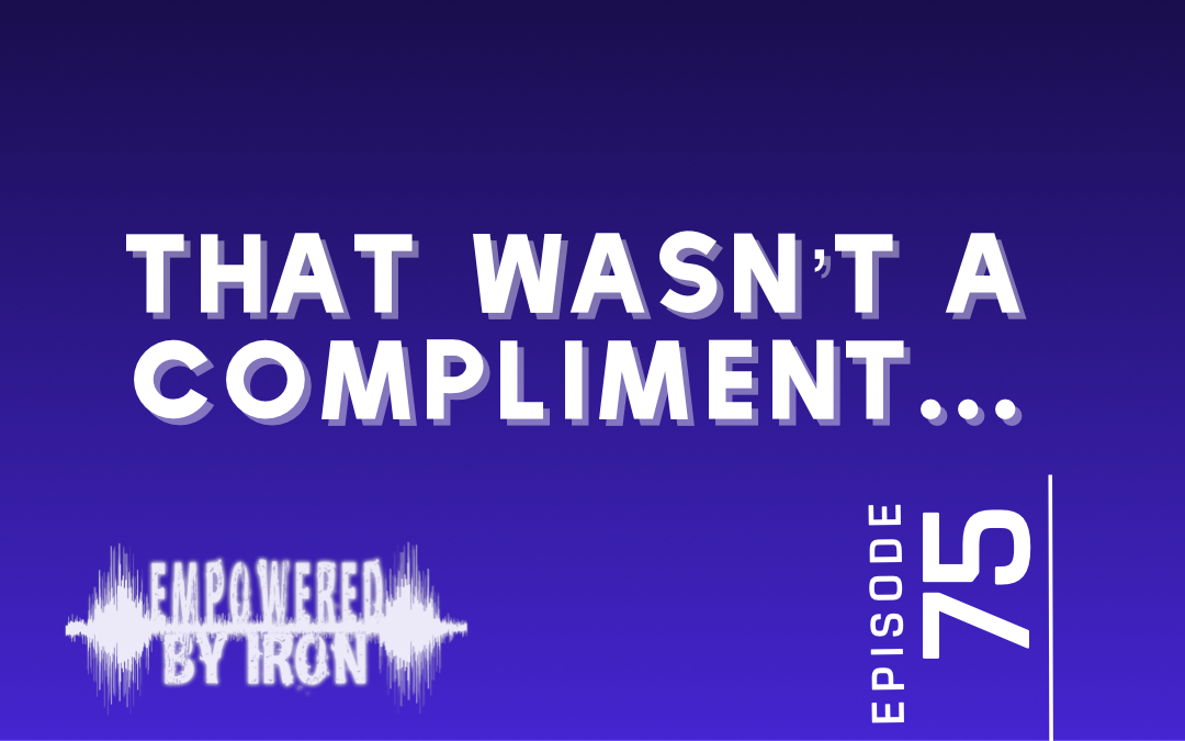 That's Not A Compliment… – Episode 75