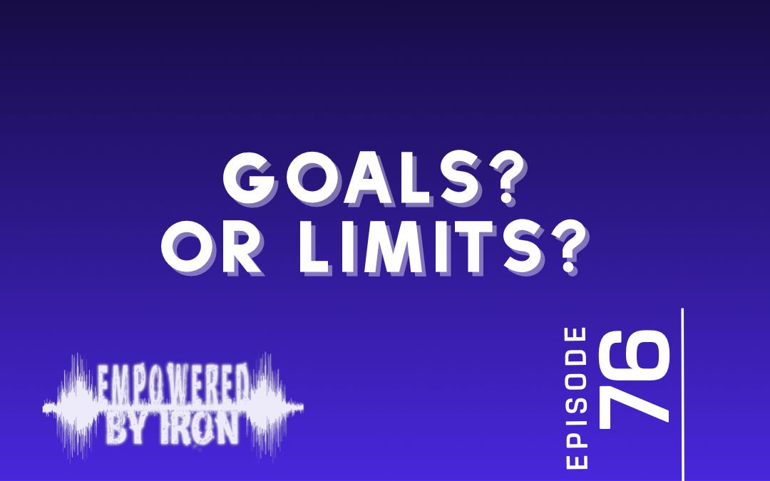 Goals or Limits? – Episode 76