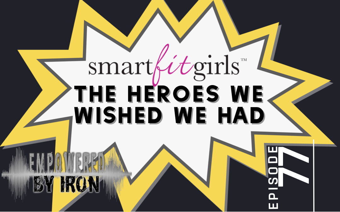 Smart Fit Girls: The Heroes We Wished We Had – Episode 77
