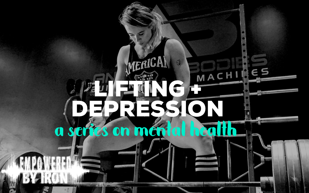 Lifting + Depression: A series on mental health – Episode 82