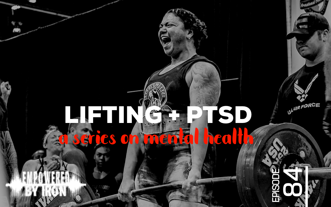Lifting + PTSD: A Series on Mental Health – Episode 84