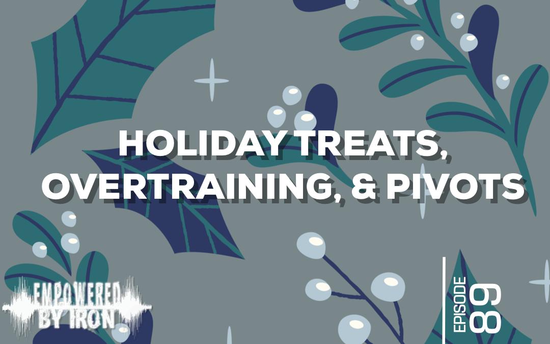 Holiday Treats, Overtraining, & Pivots – Episode 89