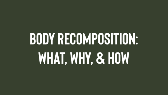 Body Recomposition: What, Why, & How