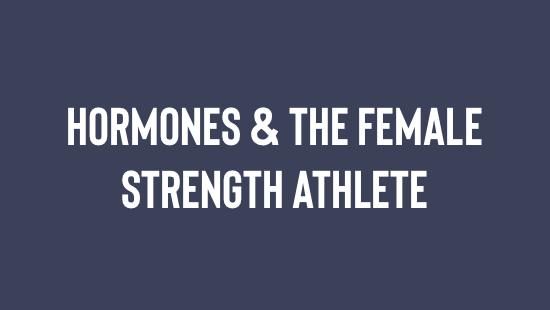 Hormones & The Female Strength Athlete