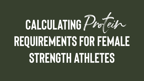 Calculating Protein Requirements for Female Strength Athletes