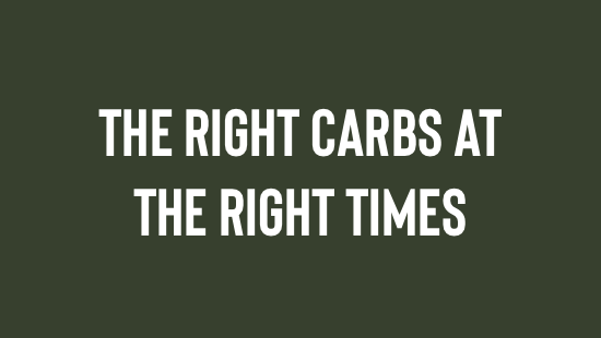 The Right Carbs at the Right Times