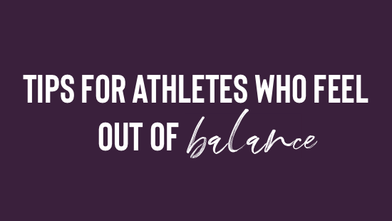 Tips for Athletes Who Feel Out of Balance