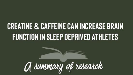 Creatine & Caffeine Can Increase Brain Function in Sleep Deprived Athletes