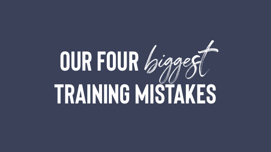 Our Four Biggest Training Mistakes
