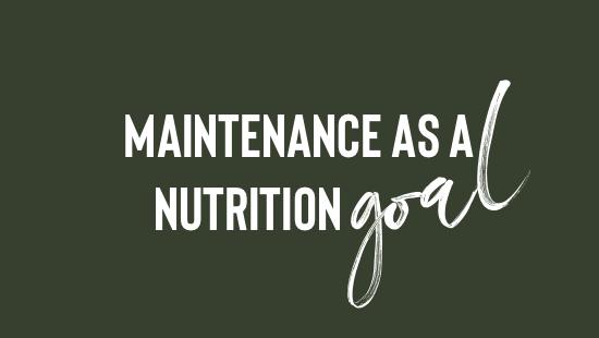 Maintenance as a Nutrition Goal?