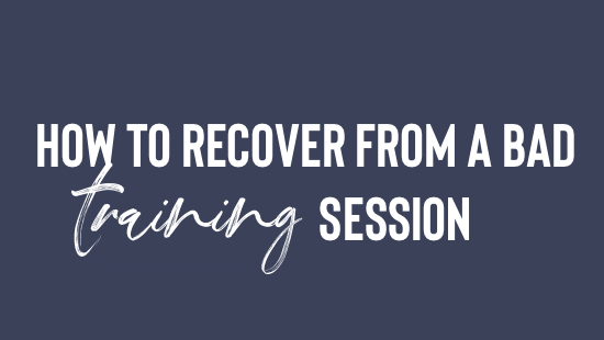 How to recover from a bad training session