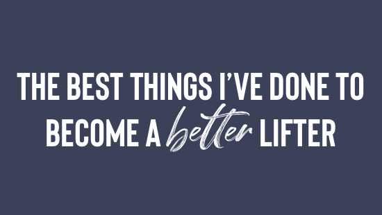 The best thing I've done to become a better lifter