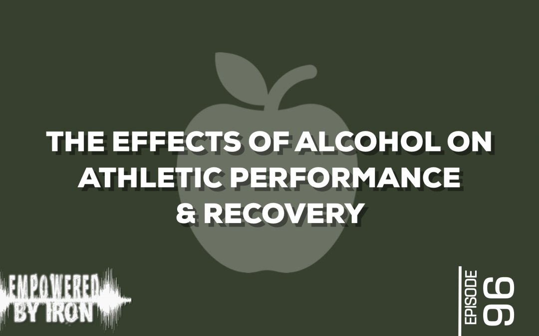 The Effects of Alcohol on Athletic Performance & Recovery – Episode 96