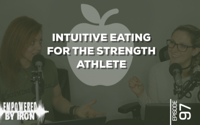 Intuitive Eating for the Strength Athlete – Episode 97