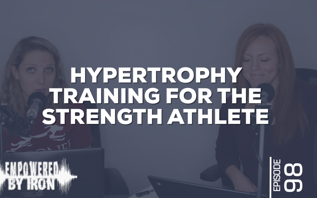 Hypertrophy Training for the Strength Athlete – Episode 98