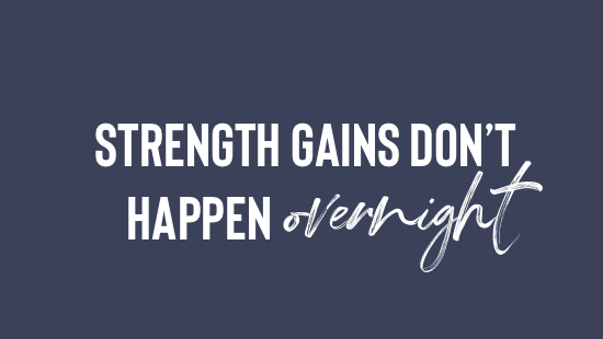Strength Gains Don't Happen Overnight