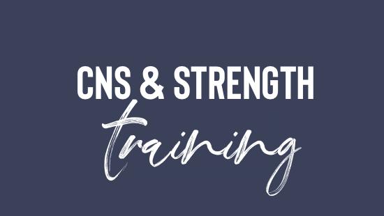 CNS & Strength Training