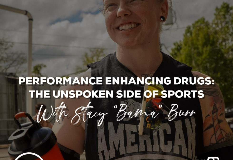 Performance Enhancing Drugs: The Unspoken Side of Sports w/ Stacy Burr- Episode 109