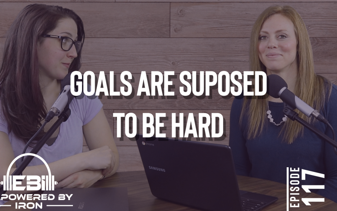 Goals Are Supposed to Be Hard – Episode 117
