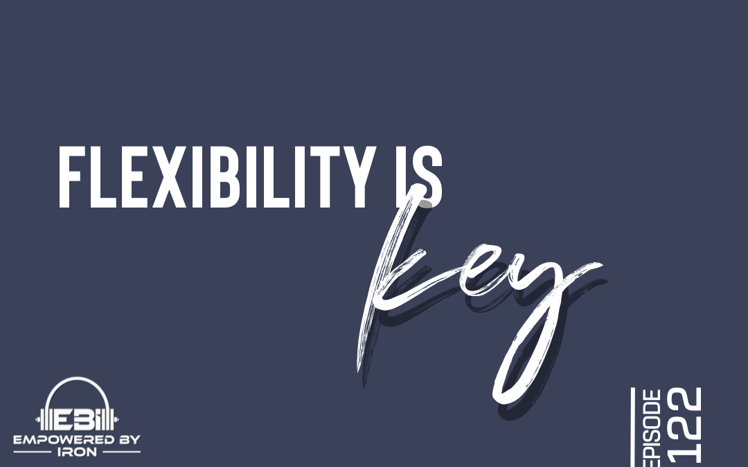 Flexibility is Key – Episode 122