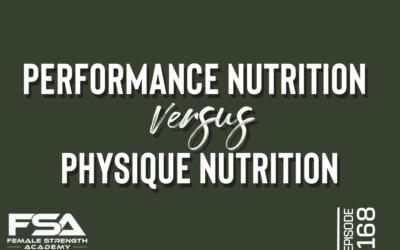 Performance vs. Physique Nutrition  – Episode 168