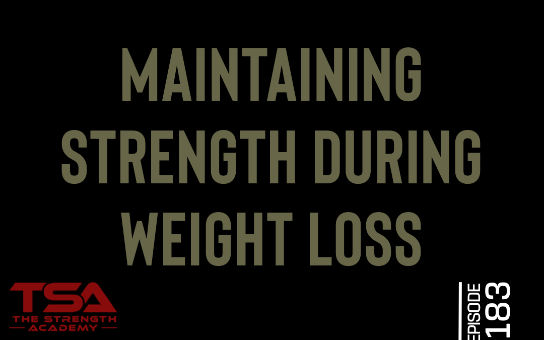 Maintaining Strength During Weight Loss – Episode 183